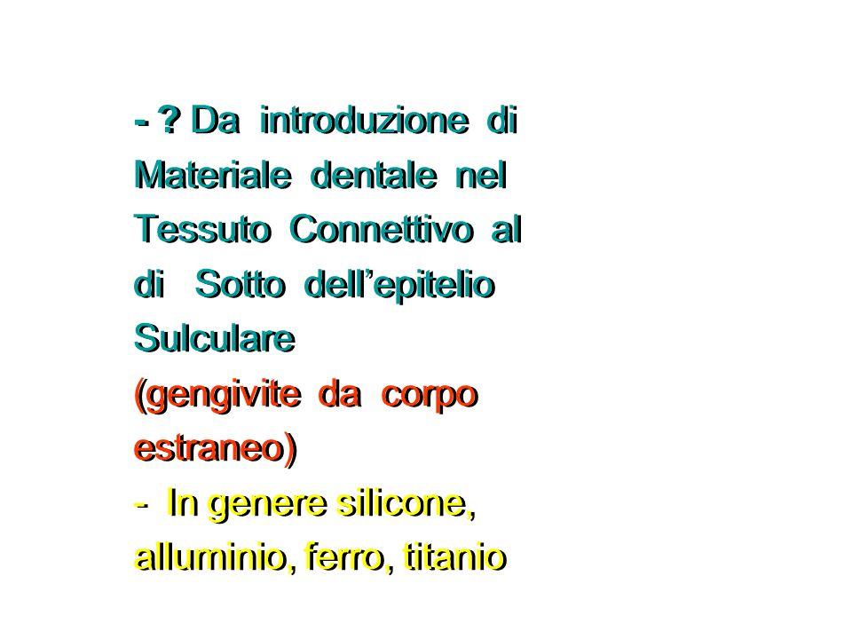 - Da introduzione di Materiale dentale nel. Tessuto Connettivo al. di Sotto dell'epitelio.