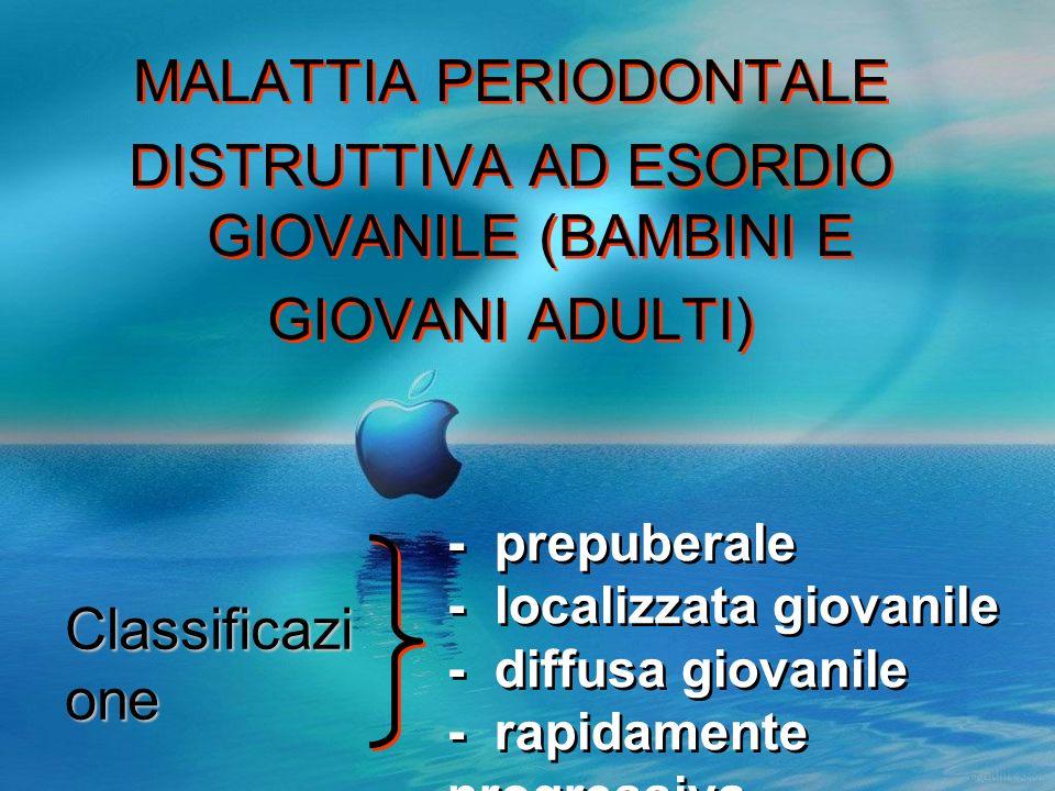 MALATTIA PERIODONTALE DISTRUTTIVA AD ESORDIO GIOVANILE (BAMBINI E GIOVANI ADULTI)