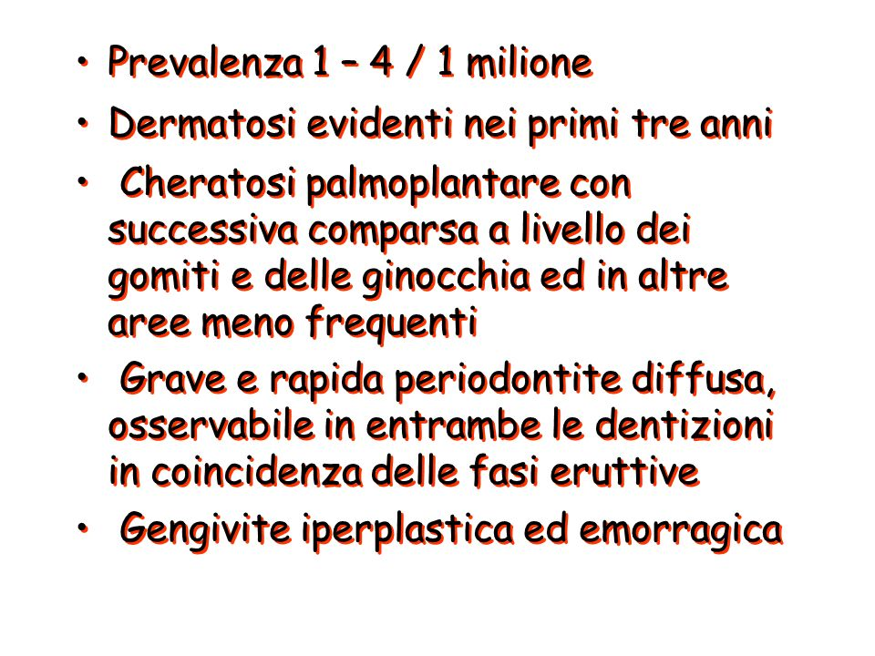 Prevalenza 1 – 4 / 1 milione Dermatosi evidenti nei primi tre anni.
