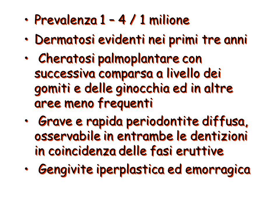 Prevalenza 1 – 4 / 1 milioneDermatosi evidenti nei primi tre anni.