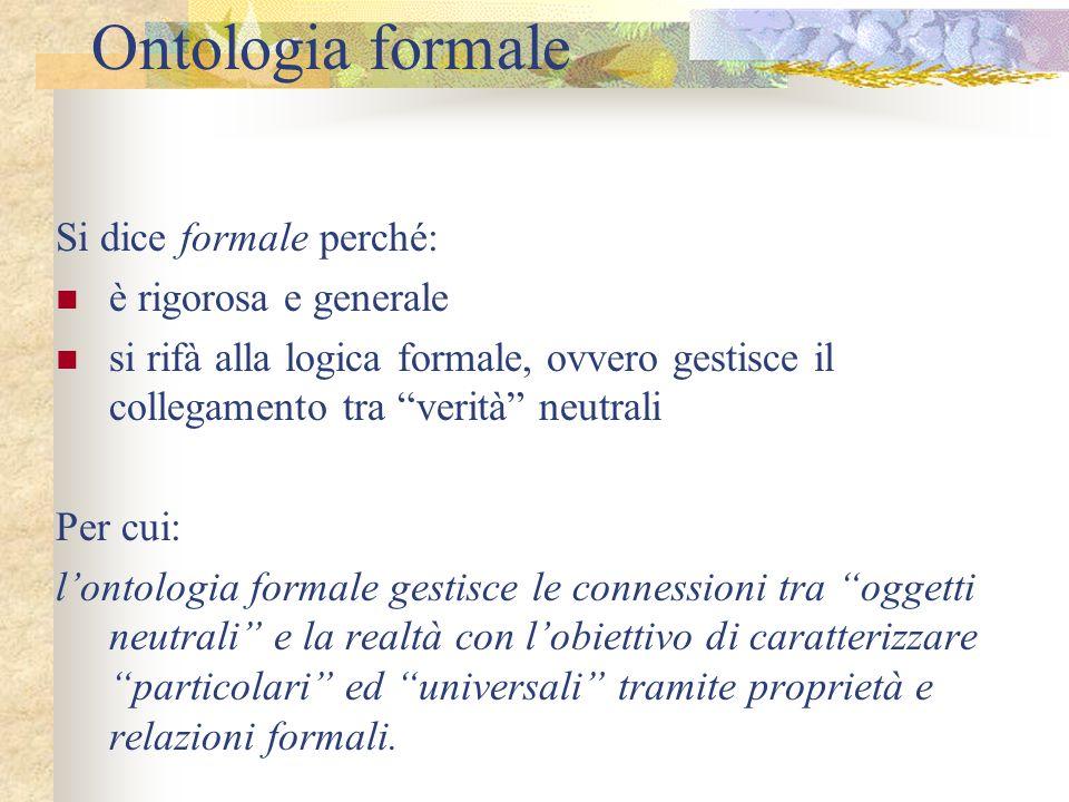 Ontologia formale Si dice formale perché: è rigorosa e generale