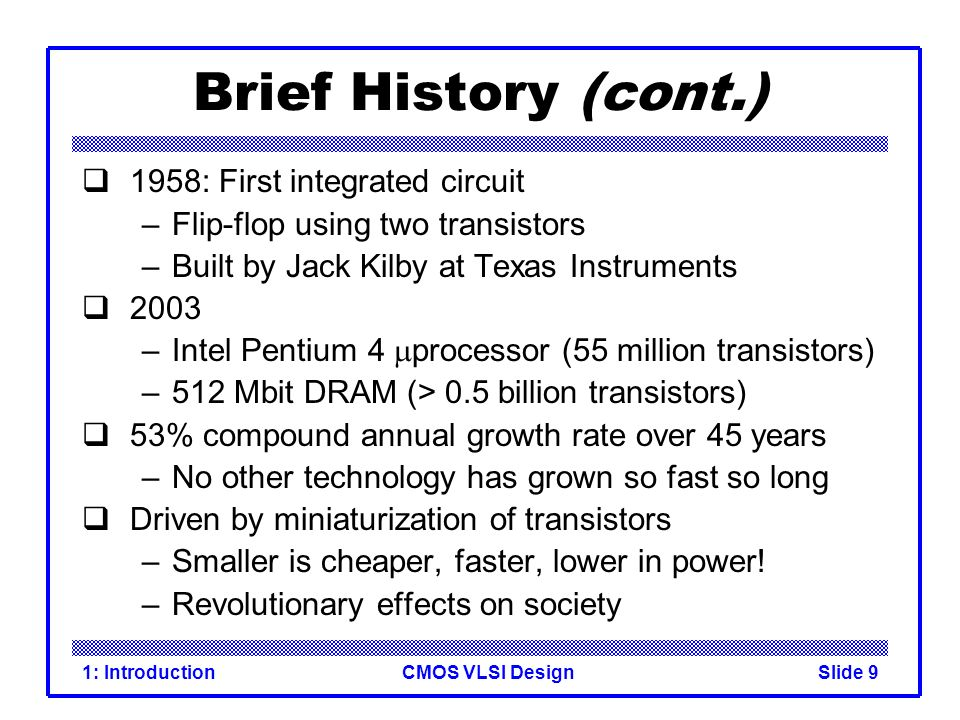 Brief History (cont.) 1958: First integrated circuit