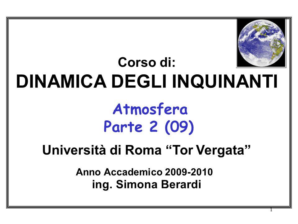 Corso di: DINAMICA DEGLI INQUINANTI Atmosfera Parte 2 (09) Università di Roma Tor Vergata Anno Accademico 2009-2010