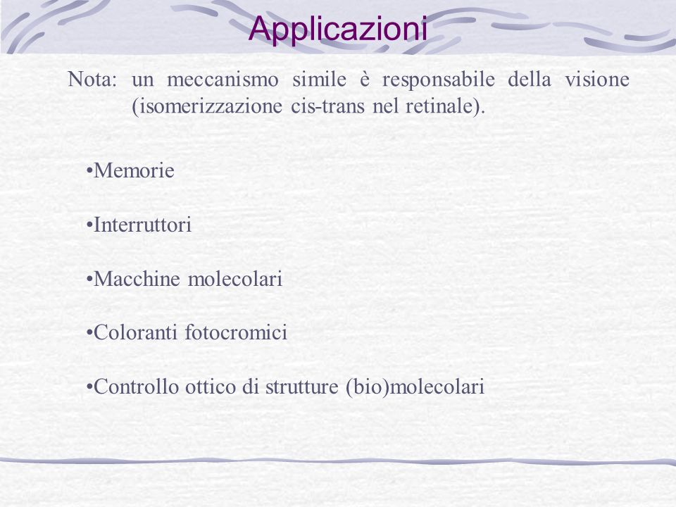 Applicazioni Nota: un meccanismo simile è responsabile della visione (isomerizzazione cis-trans nel retinale).