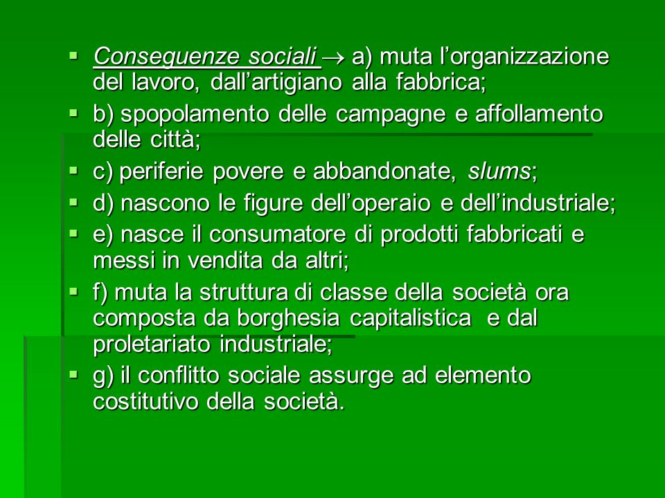 Conseguenze sociali  a) muta l'organizzazione del lavoro, dall'artigiano alla fabbrica;