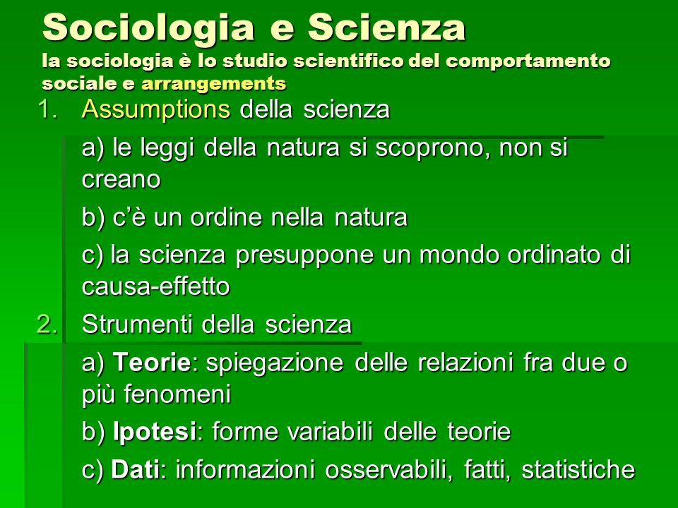 Sociologia e Scienza la sociologia è lo studio scientifico del comportamento sociale e arrangements