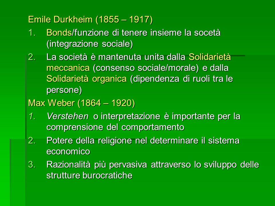 Emile Durkheim (1855 – 1917) Bonds/funzione di tenere insieme la socetà (integrazione sociale)