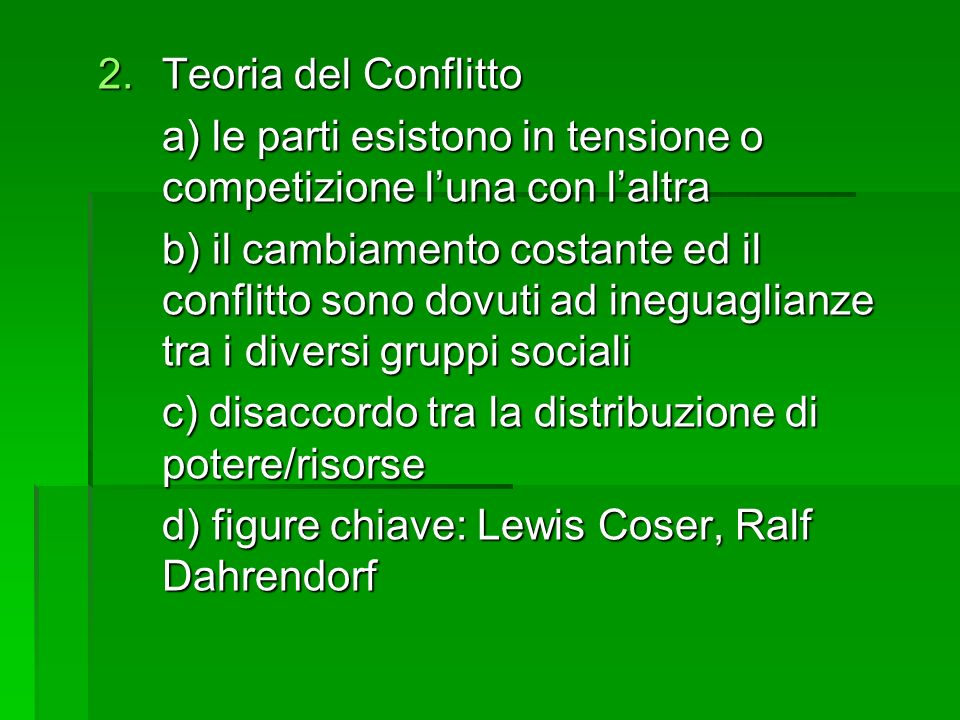 Teoria del Conflitto a) le parti esistono in tensione o competizione l'una con l'altra.