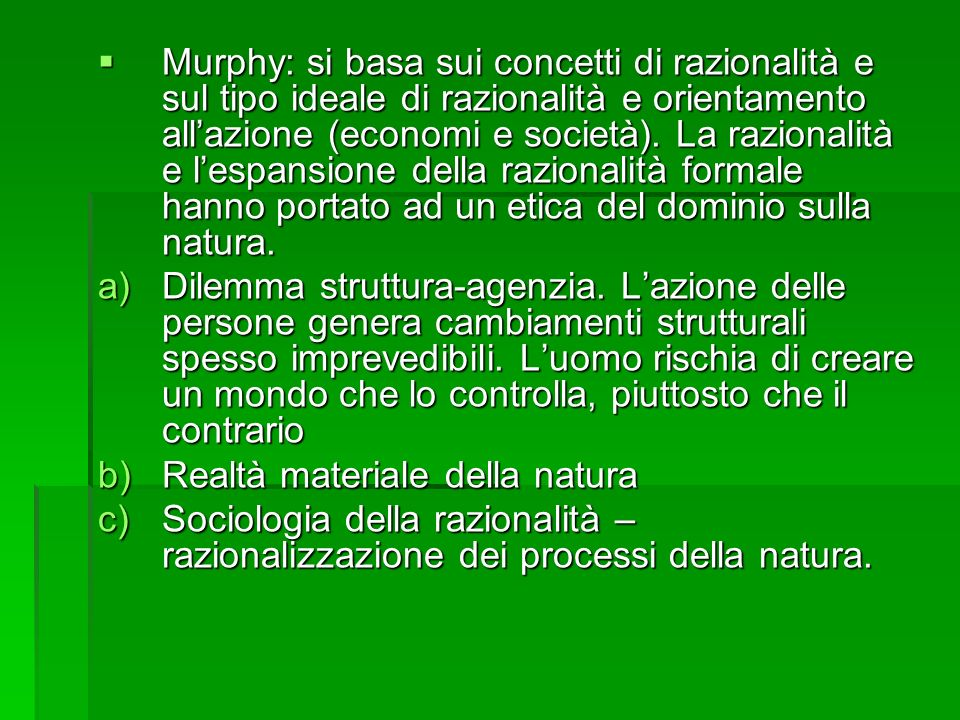Murphy: si basa sui concetti di razionalità e sul tipo ideale di razionalità e orientamento all'azione (economi e società). La razionalità e l'espansione della razionalità formale hanno portato ad un etica del dominio sulla natura.