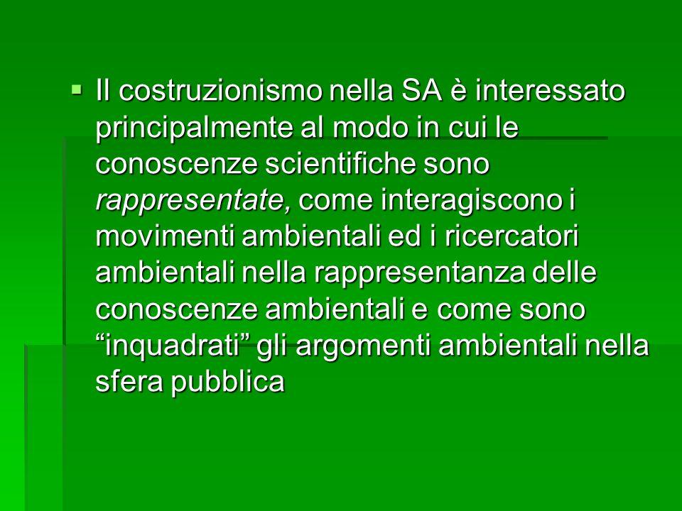 Il costruzionismo nella SA è interessato principalmente al modo in cui le conoscenze scientifiche sono rappresentate, come interagiscono i movimenti ambientali ed i ricercatori ambientali nella rappresentanza delle conoscenze ambientali e come sono inquadrati gli argomenti ambientali nella sfera pubblica