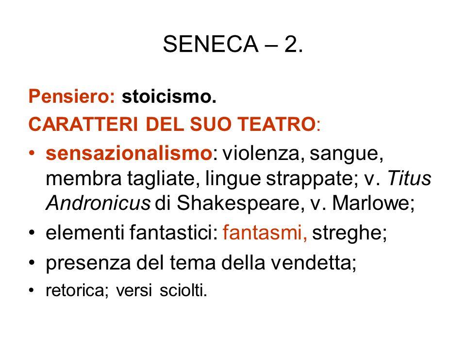 SENECA – 2. Pensiero: stoicismo. CARATTERI DEL SUO TEATRO: