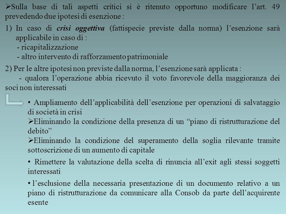 Sulla base di tali aspetti critici si è ritenuto opportuno modificare l'art. 49 prevedendo due ipotesi di esenzione :