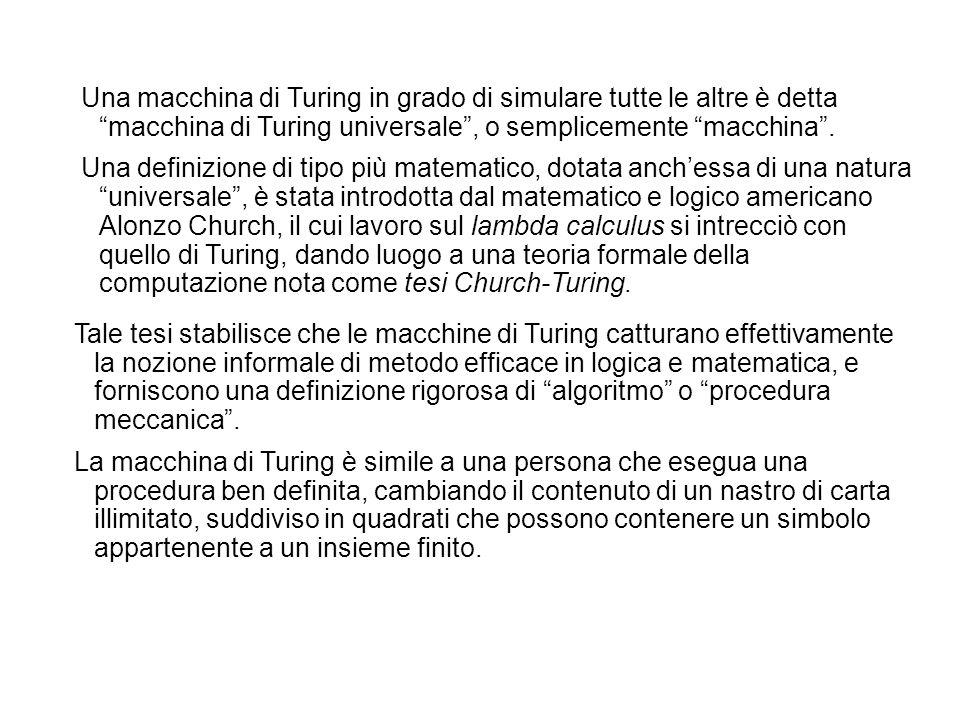 Una macchina di Turing in grado di simulare tutte le altre è detta macchina di Turing universale , o semplicemente macchina .