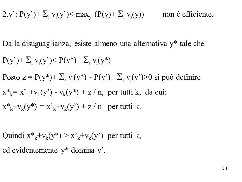 2.y': P(y')+ Si vi(y')< maxy (P(y)+ Si vi(y)) non è efficiente.