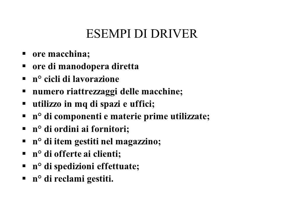 ESEMPI DI DRIVER ore macchina; ore di manodopera diretta
