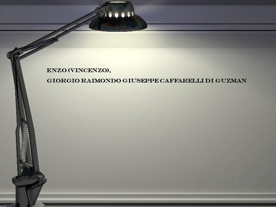 Enzo (Vincenzo), Giorgio Raimondo Giuseppe Caffarelli di Guzman