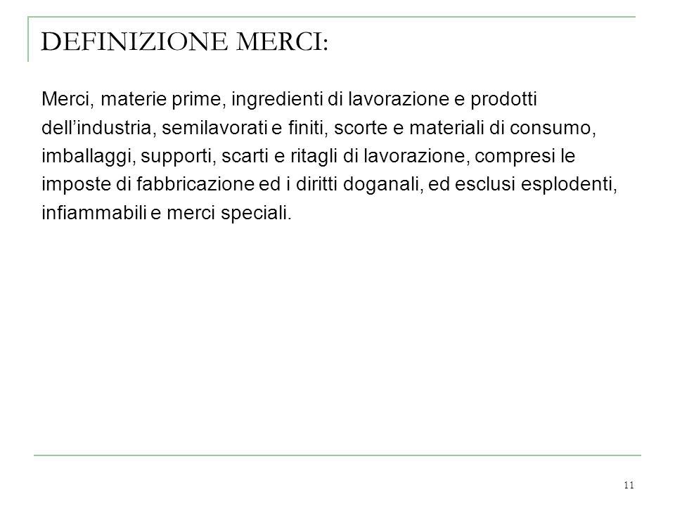 DEFINIZIONE MERCI: Merci, materie prime, ingredienti di lavorazione e prodotti.