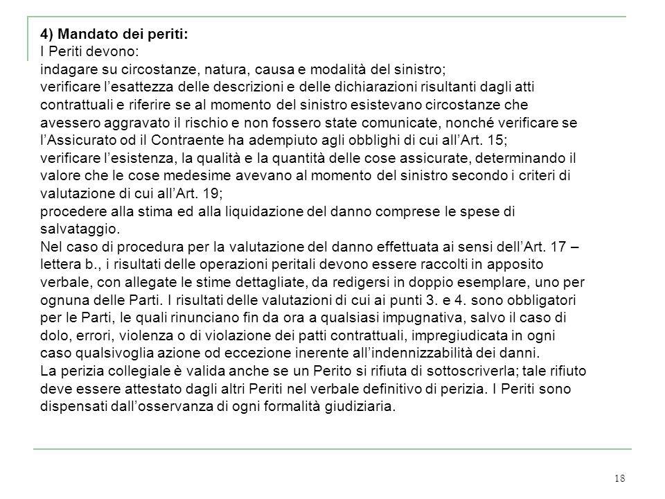 4) Mandato dei periti:I Periti devono: indagare su circostanze, natura, causa e modalità del sinistro;