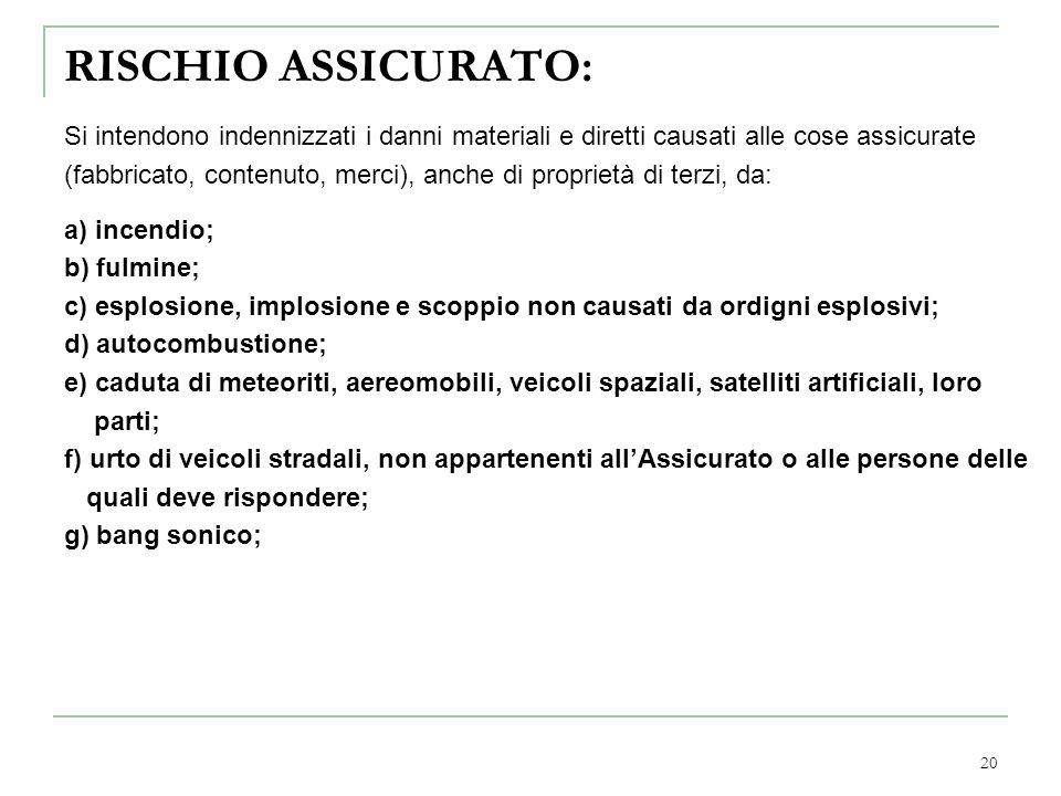 RISCHIO ASSICURATO: Si intendono indennizzati i danni materiali e diretti causati alle cose assicurate.