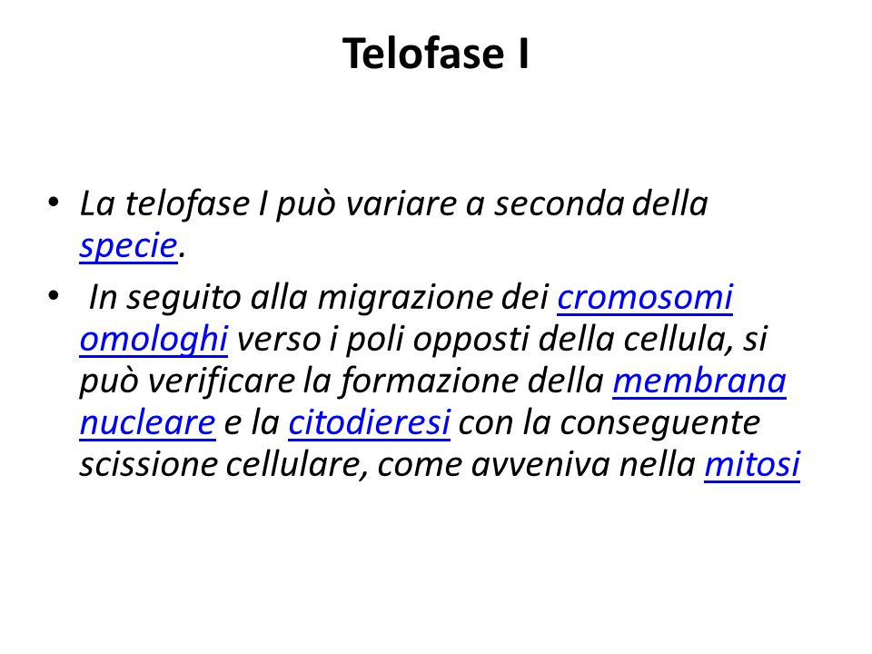 Telofase I La telofase I può variare a seconda della specie.