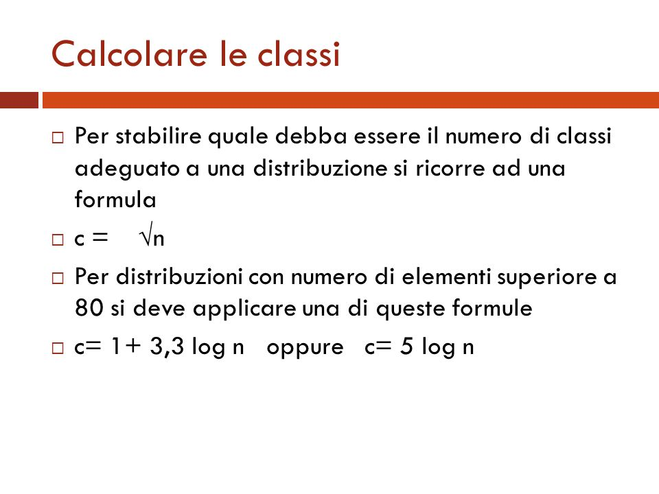Calcolare le classiPer stabilire quale debba essere il numero di classi adeguato a una distribuzione si ricorre ad una formula.