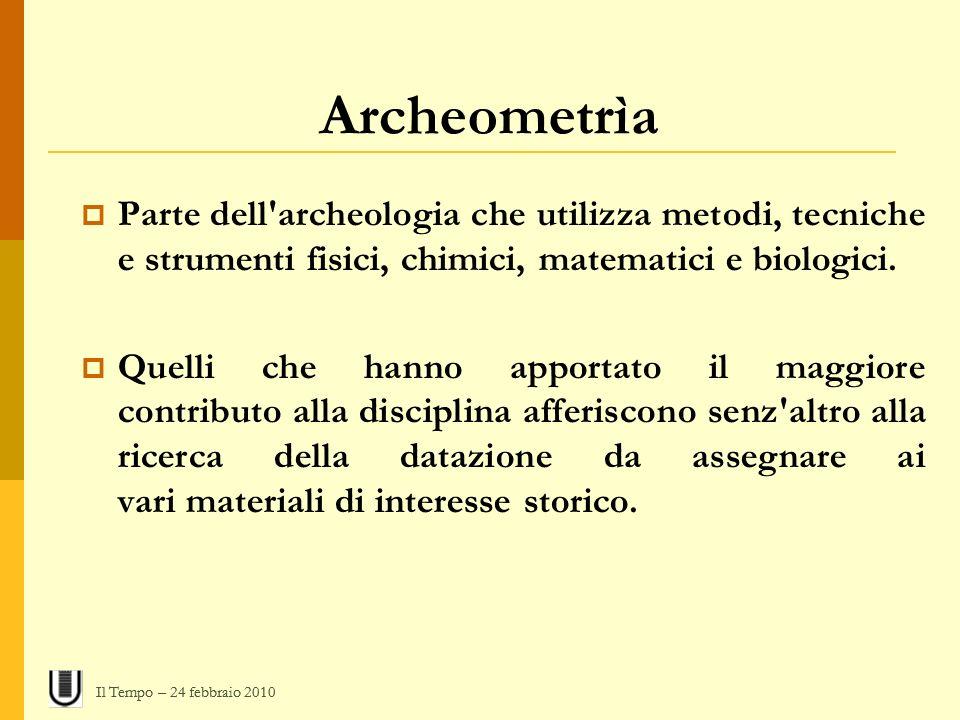 Archeometrìa Parte dell archeologia che utilizza metodi, tecniche e strumenti fisici, chimici, matematici e biologici.