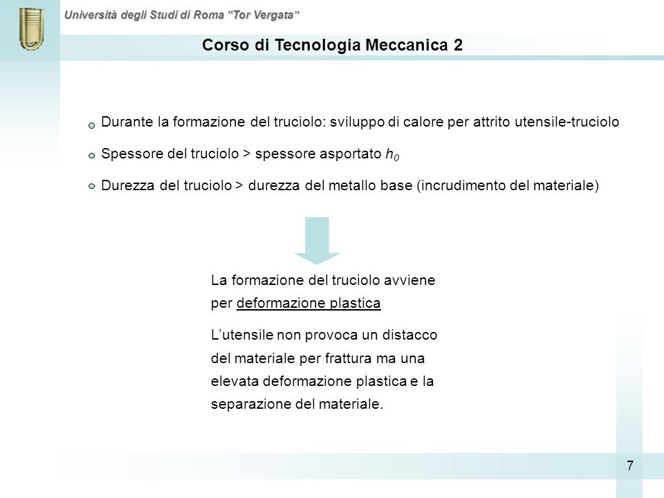 Durante la formazione del truciolo: sviluppo di calore per attrito utensile-truciolo