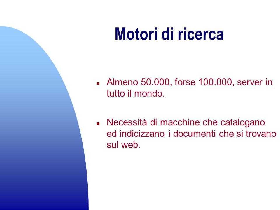 Motori di ricerca Almeno 50.000, forse 100.000, server in tutto il mondo.