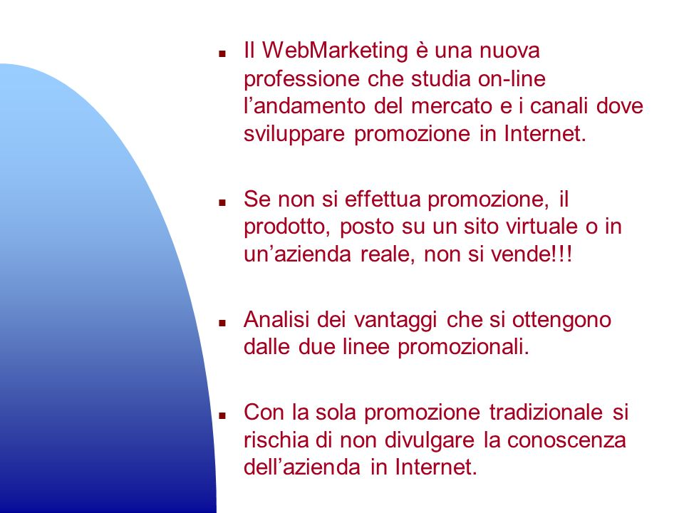 Il WebMarketing è una nuova professione che studia on-line l'andamento del mercato e i canali dove sviluppare promozione in Internet.