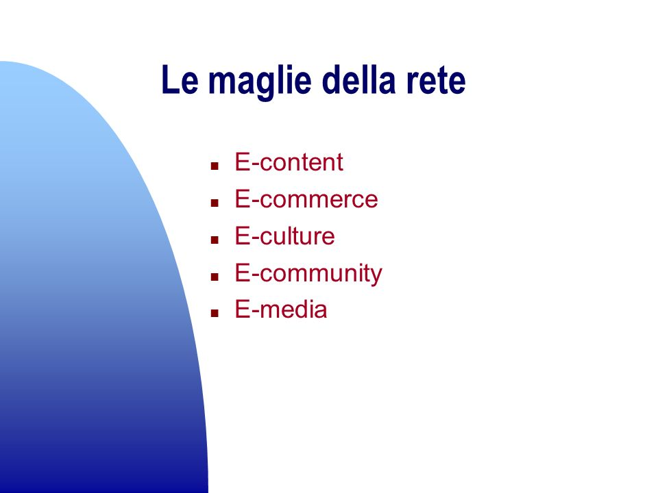 Le maglie della rete E-content E-commerce E-culture E-community