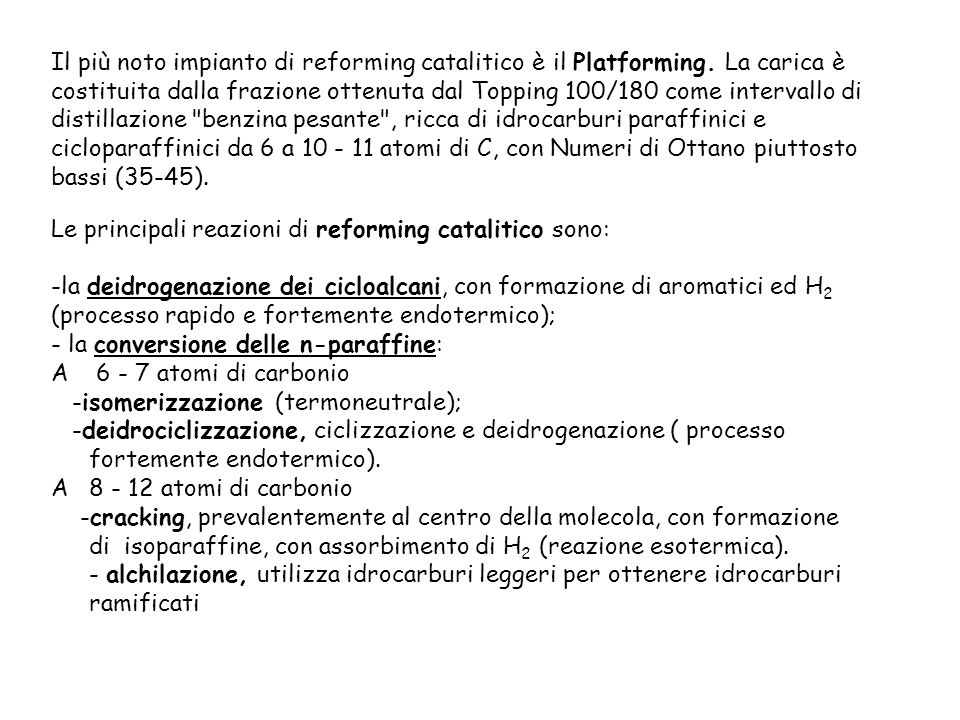Il più noto impianto di reforming catalitico è il Platforming