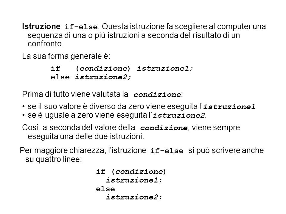 Istruzione if-else. Questa istruzione fa scegliere al computer una sequenza di una o più istruzioni a seconda del risultato di un confronto.