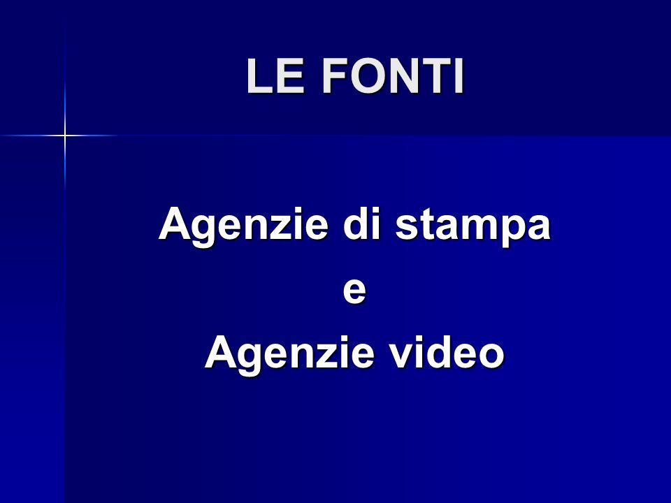 LE FONTI Agenzie di stampa e Agenzie video