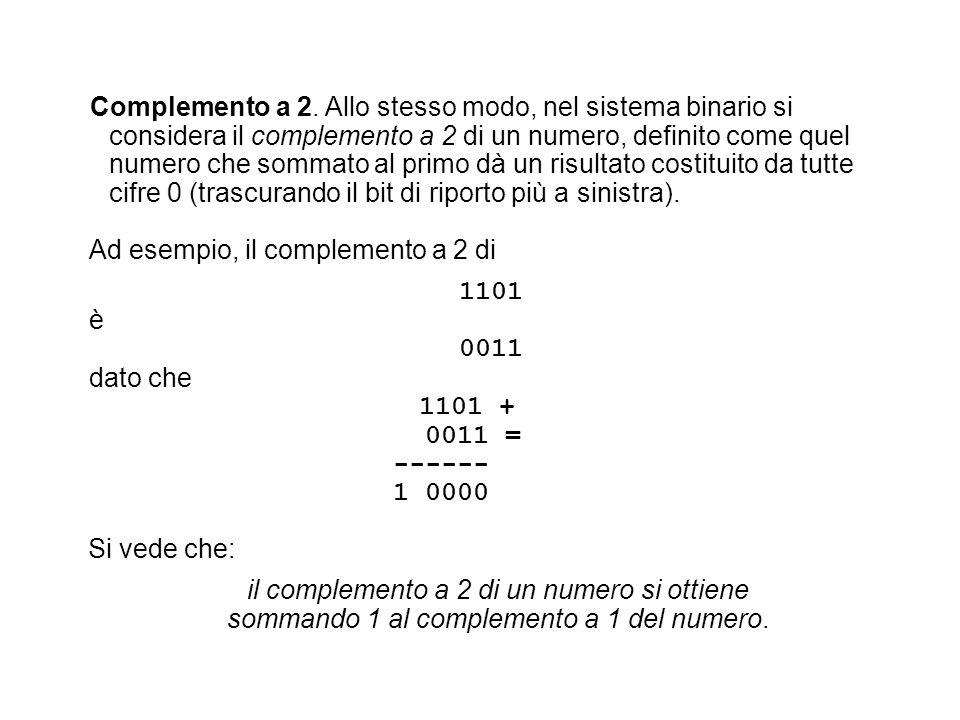Ad esempio, il complemento a 2 di 1101 è 0011 dato che 1101 + 0011 =