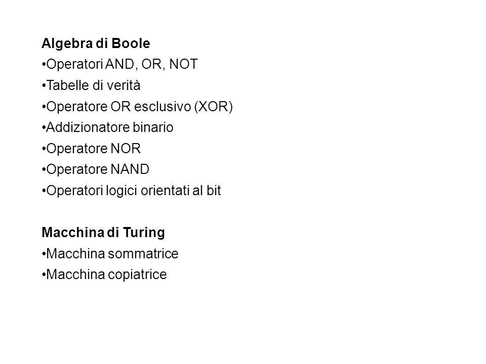 Algebra di Boole Operatori AND, OR, NOT. Tabelle di verità. Operatore OR esclusivo (XOR) Addizionatore binario.