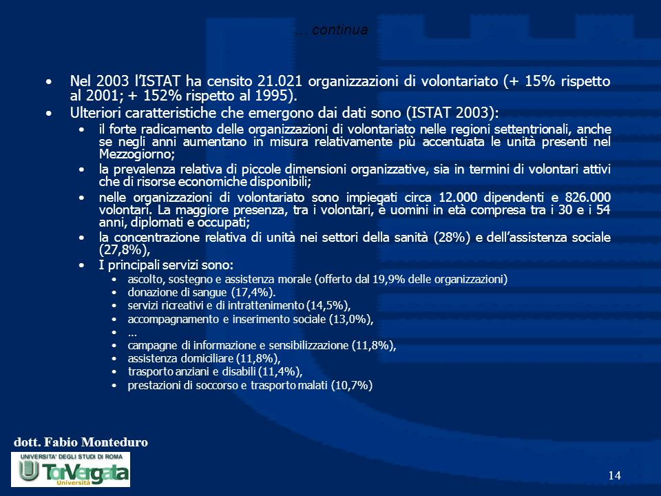 Ulteriori caratteristiche che emergono dai dati sono (ISTAT 2003):