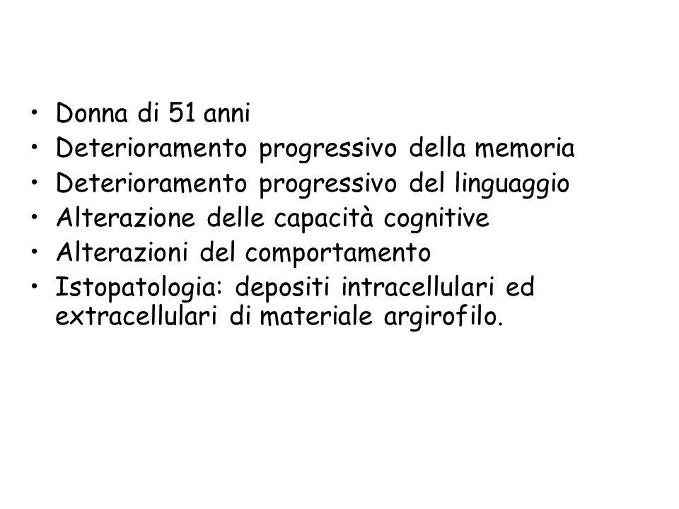 Donna di 51 anni Deterioramento progressivo della memoria. Deterioramento progressivo del linguaggio.