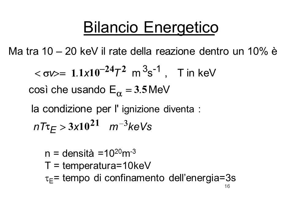 Bilancio EnergeticoMa tra 10 – 20 keV il rate della reazione dentro un 10% è. - 24. 2. 3 -1. < s. v.