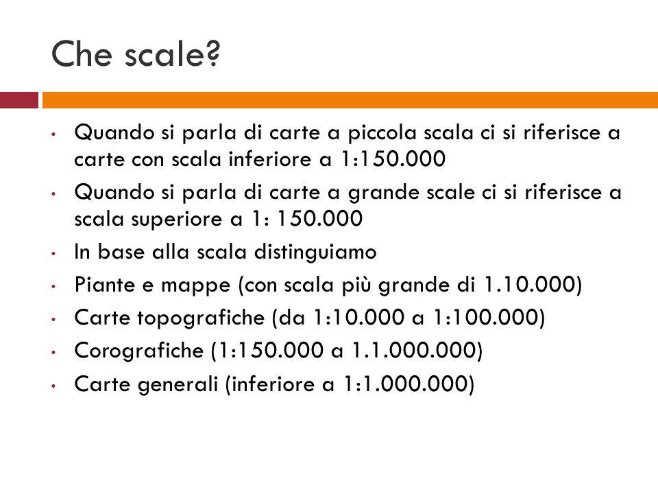 Che scale Quando si parla di carte a piccola scala ci si riferisce a carte con scala inferiore a 1:150.000.