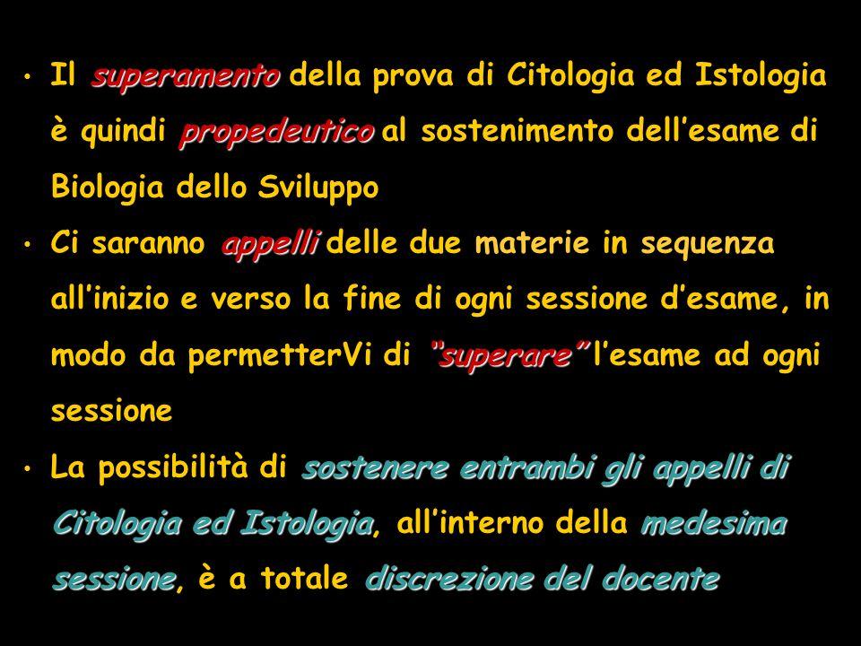 Il superamento della prova di Citologia ed Istologia è quindi propedeutico al sostenimento dell'esame di Biologia dello Sviluppo
