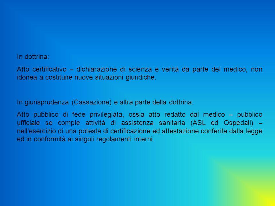 In dottrina: Atto certificativo – dichiarazione di scienza e verità da parte del medico, non idonea a costituire nuove situazioni giuridiche.