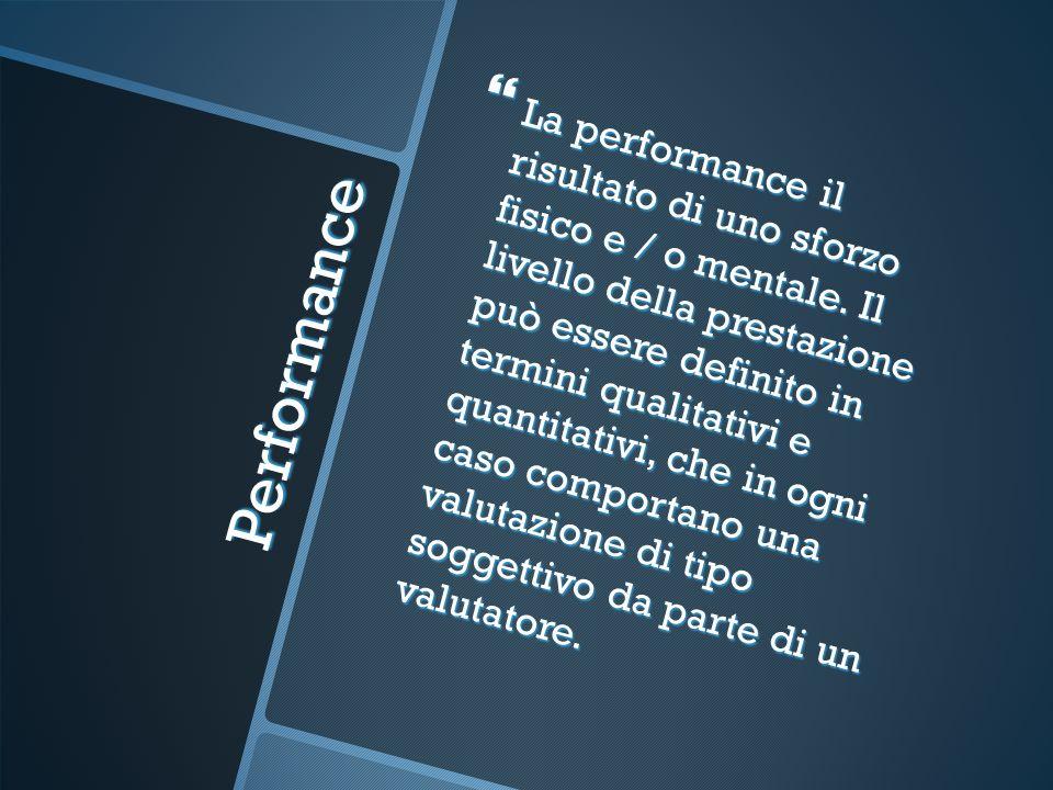 La performance il risultato di uno sforzo fisico e / o mentale