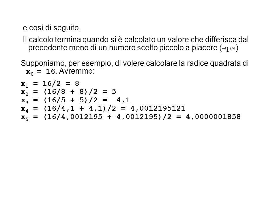 e così di seguito. Il calcolo termina quando si è calcolato un valore che differisca dal precedente meno di un numero scelto piccolo a piacere (eps).