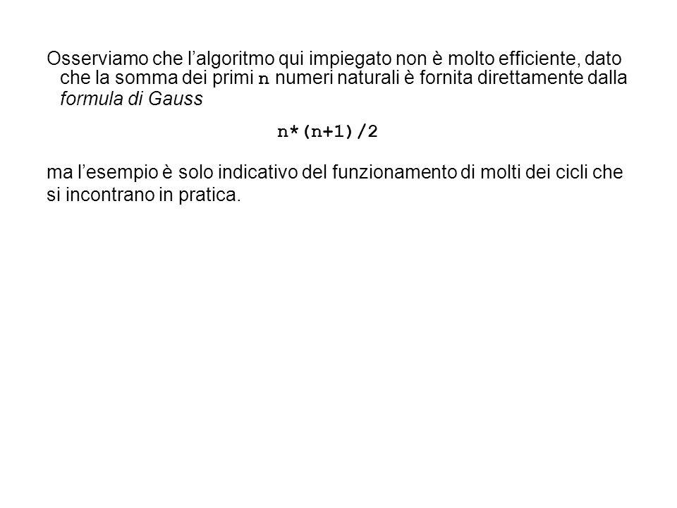 Osserviamo che l'algoritmo qui impiegato non è molto efficiente, dato che la somma dei primi n numeri naturali è fornita direttamente dalla formula di Gauss