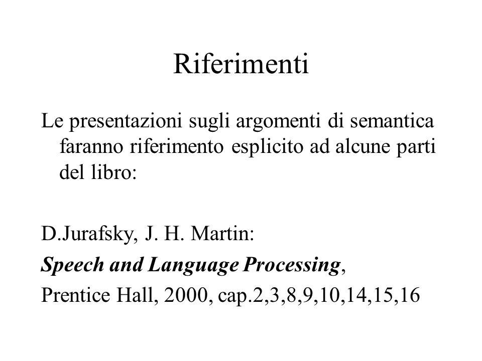 Riferimenti Le presentazioni sugli argomenti di semantica faranno riferimento esplicito ad alcune parti del libro: