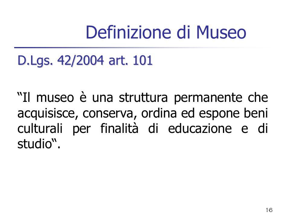 Definizione di Museo D.Lgs. 42/2004 art. 101