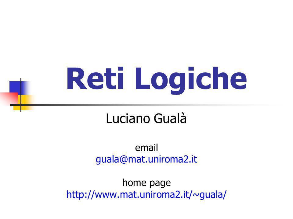 Reti Logiche Luciano Gualà email guala@mat.uniroma2.it home page