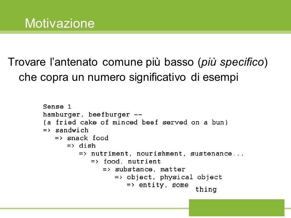 MotivazioneTrovare l'antenato comune più basso (più specifico) che copra un numero significativo di esempi.