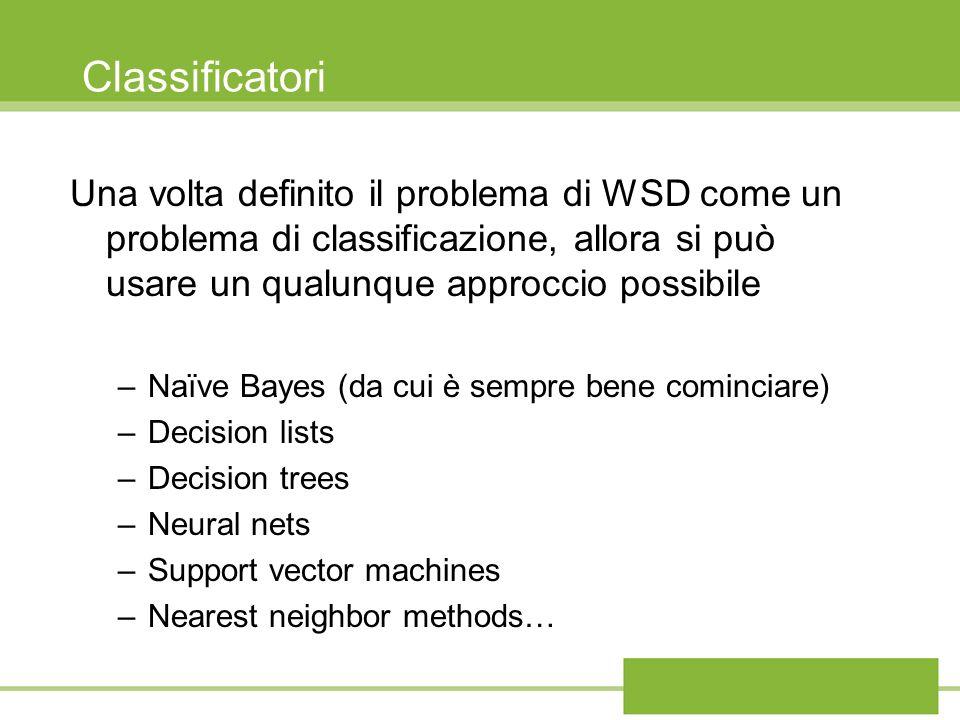 ClassificatoriUna volta definito il problema di WSD come un problema di classificazione, allora si può usare un qualunque approccio possibile.