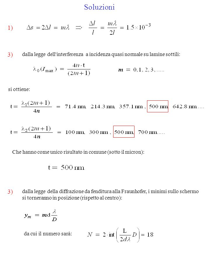 Soluzioni 1) 3) dalla legge dell interferenza a incidenza quasi normale su lamine sottili: si ottiene: